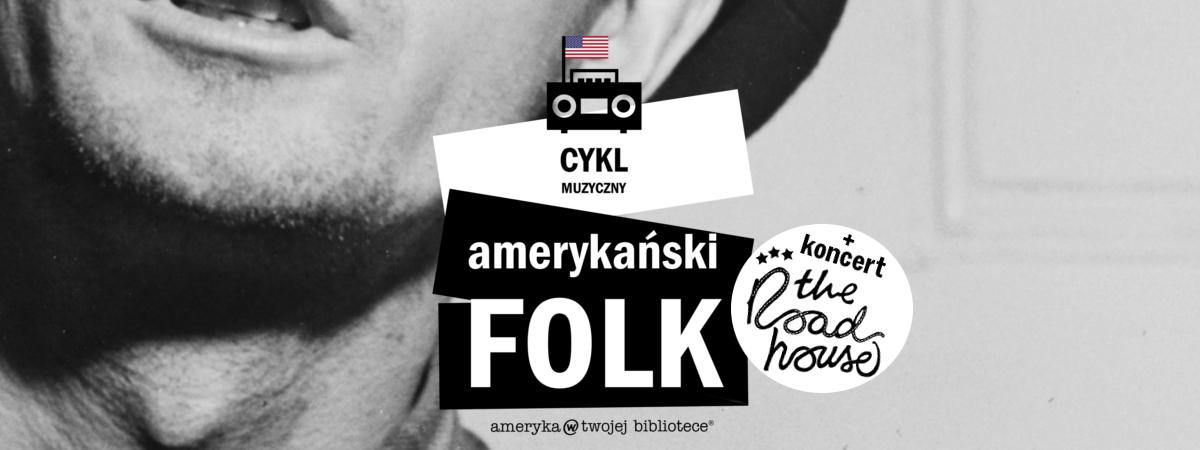Cykl Muzyczny: Amerykański folk + koncert The Roadhouse