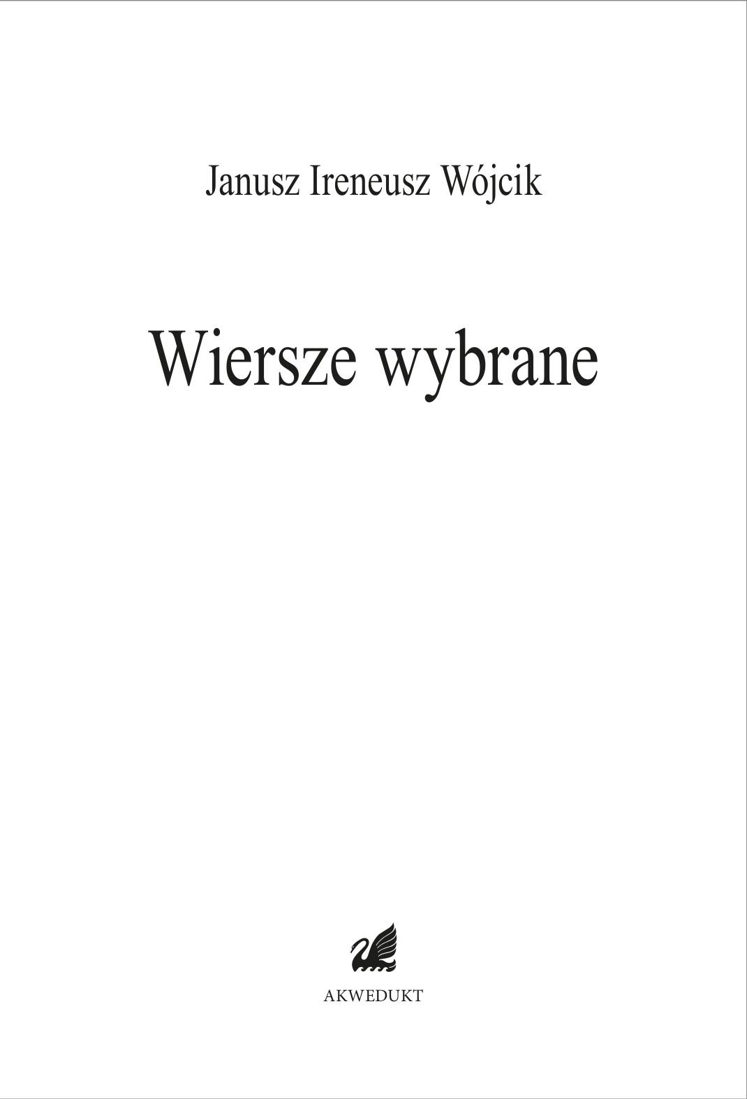 Janusz Ireneusz Wójcik – Wiersze wybrane