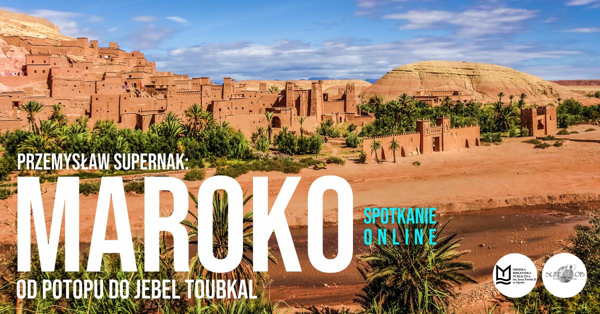 """""""Maroko – od potopu do Jebel Toubkal"""" – spotkanie online z podróżnikiem Przemysławem Supernakiem"""