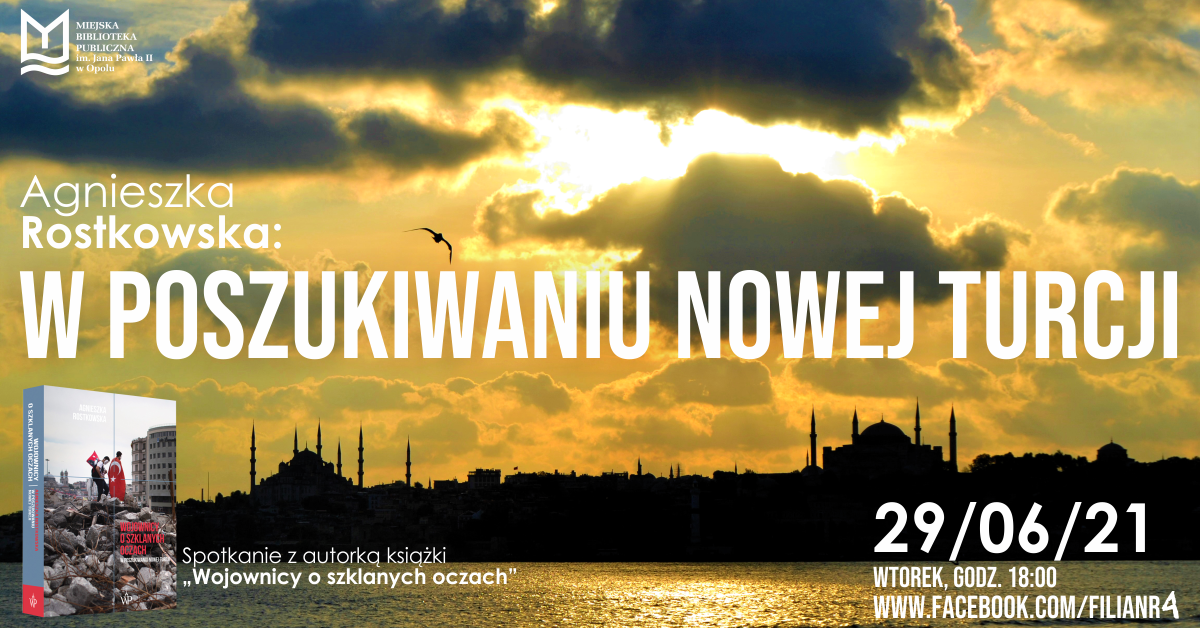 W poszukiwaniu Nowej Turcji – spotkanie z pisarką i podróżniczką Agnieszką Rostkowską